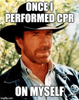 Chuck Norris | ONCE I PERFORMED CPR ON MYSELF | image tagged in memes,chuck norris | made w/ Imgflip meme maker
