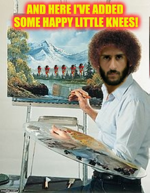 The face you make when you can't tell the forest for the knees.  A submission suggested by RedBarron1 | AND HERE I'VE ADDED SOME HAPPY LITTLE KNEES! | image tagged in bob ross,colin kaepernick,happy little trees,happy little knees | made w/ Imgflip meme maker