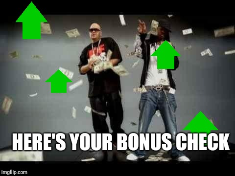 make it rain | HERE'S YOUR BONUS CHECK | image tagged in make it rain | made w/ Imgflip meme maker
