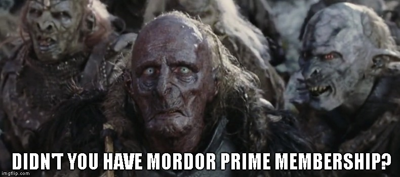 Orcs | DIDN'T YOU HAVE MORDOR PRIME MEMBERSHIP? | image tagged in orcs | made w/ Imgflip meme maker