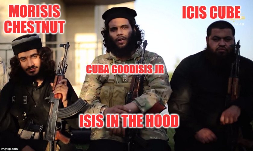 image tagged in ice cube,boys in the hood,isis | made w/ Imgflip meme maker