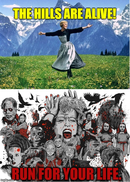 The Horror of the Hills —and I ain't talkin' Beverly | THE HILLS ARE ALIVE! RUN FOR YOUR LIFE. | image tagged in vince vance,the sound of music,julie andrews,horror movie,monsters,the von trapp family | made w/ Imgflip meme maker