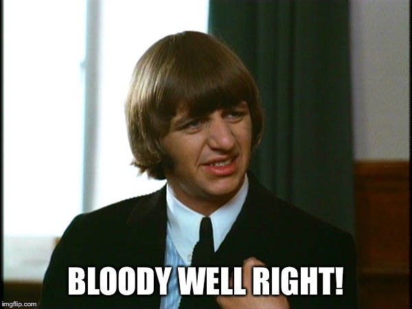 Ringo Starr | BLOODY WELL RIGHT! | image tagged in ringo starr | made w/ Imgflip meme maker
