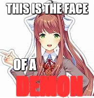 THIS IS THE FACE OF A DEMON | image tagged in ddlc,monika,demon,idk,its true | made w/ Imgflip meme maker