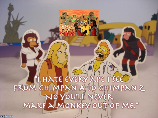 "Simpsons Parody of Planet of the Apes |  ""I hate every ape I see from chimpan A to chimpan Z; No you'll never make a monkey out of me."" 