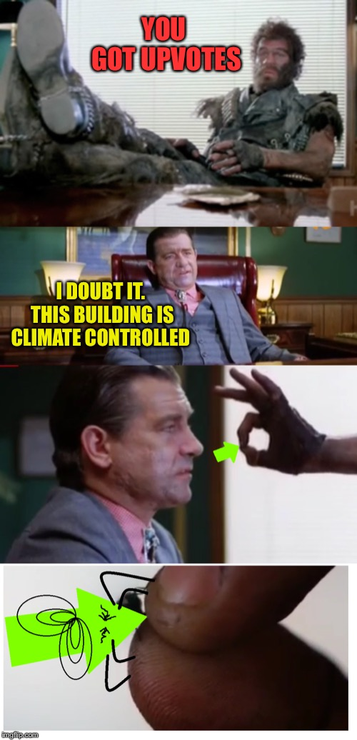 You got upvotes | YOU GOT UPVOTES I DOUBT IT. THIS BUILDING IS CLIMATE CONTROLLED | image tagged in lone biker of the apocalypse,upvote week,upvote,flies | made w/ Imgflip meme maker