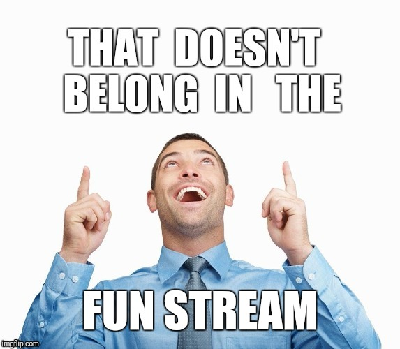 Wrong Stream | FUN STREAM | image tagged in wrong stream | made w/ Imgflip meme maker