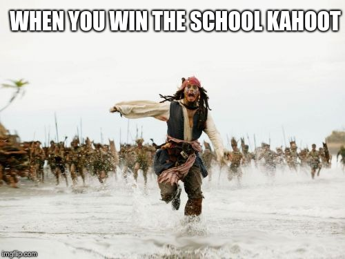 Jack Sparrow Being Chased | WHEN YOU WIN THE SCHOOL KAHOOT | image tagged in memes,jack sparrow being chased | made w/ Imgflip meme maker