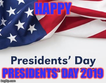 Image Tagged In Presidents Day 2019 Imgflip