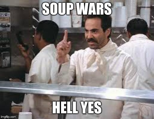 No soup |  SOUP WARS; HELL YES | image tagged in no soup | made w/ Imgflip meme maker