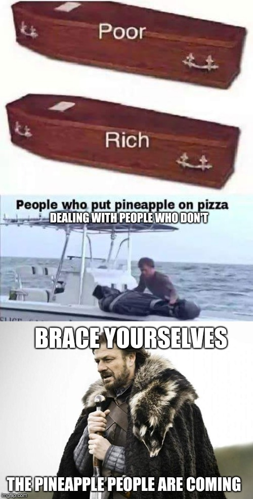 pineapple | DEALING WITH PEOPLE WHO DON'T BRACE YOURSELVES THE PINEAPPLE PEOPLE ARE COMING | image tagged in pineapple pizza | made w/ Imgflip meme maker
