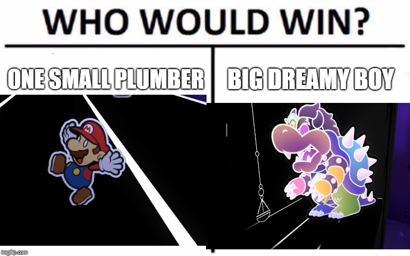 vote for winner | ONE SMALL PLUMBER BIG DREAMY BOY | image tagged in who would win,mario | made w/ Imgflip meme maker