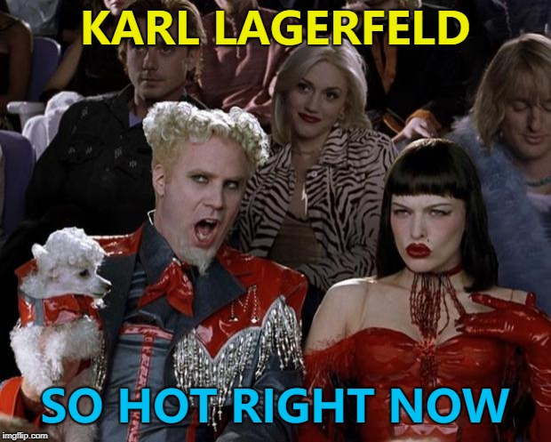 Not for the reason anyone wanted... | KARL LAGERFELD SO HOT RIGHT NOW | image tagged in memes,mugatu so hot right now,karl lagerfeld,fashion | made w/ Imgflip meme maker