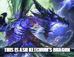 Ash Ketchum's Lightning Dragon |  THIS IS ASH KETCHUM'S DRAGON | image tagged in pokemon,ash ketchum,dragon | made w/ Imgflip meme maker