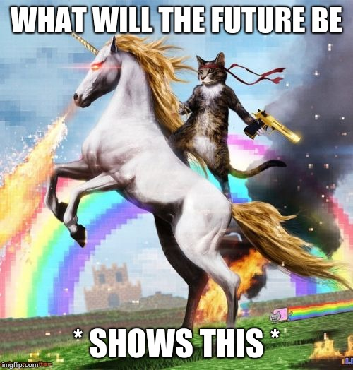 If Trump is relected | WHAT WILL THE FUTURE BE * SHOWS THIS * | image tagged in memes,welcome to the internets | made w/ Imgflip meme maker