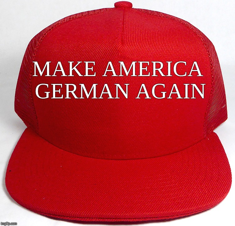 Make America German Again; Make America German(speaking) Again | MAKE AMERICA GERMAN AGAIN | image tagged in maga,magat,red,trump,maggot,donald | made w/ Imgflip meme maker