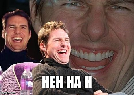 Tom Cruise laugh | HEH HA H | image tagged in tom cruise laugh | made w/ Imgflip meme maker
