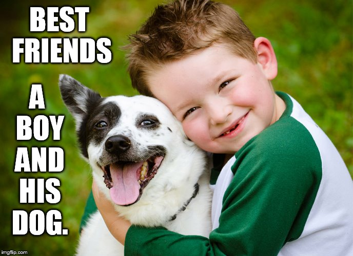 BEST FRIENDS A BOY AND HIS DOG. | made w/ Imgflip meme maker
