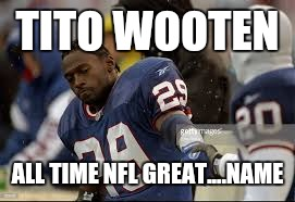 nfl | TITO WOOTEN ALL TIME NFL GREAT....NAME | image tagged in nfl memes | made w/ Imgflip meme maker