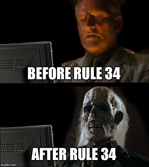 Don't Search Rule 34, Kids | BEFORE RULE 34 AFTER RULE 34 | image tagged in memes,ill just wait here,rule 34 | made w/ Imgflip meme maker