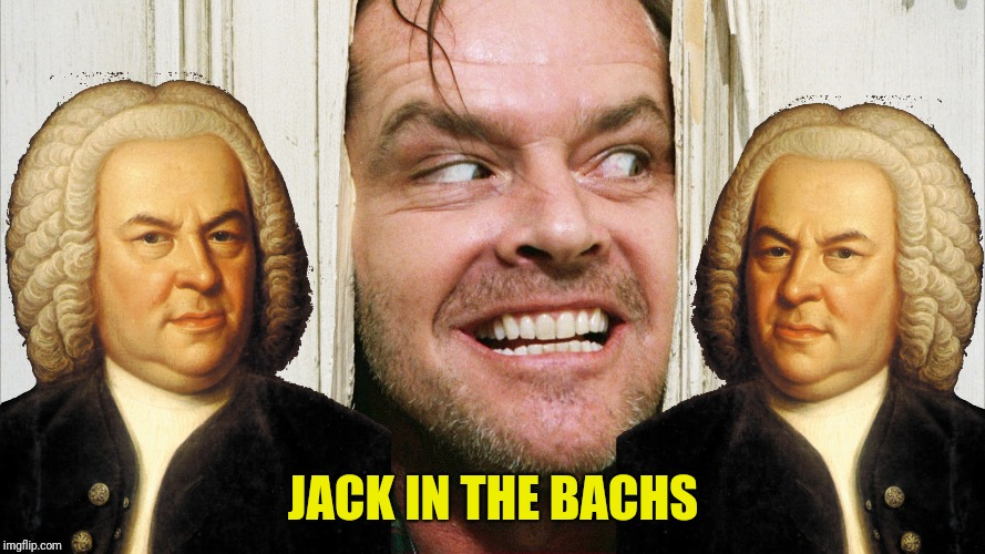 JACK IN THE BACHS | made w/ Imgflip meme maker