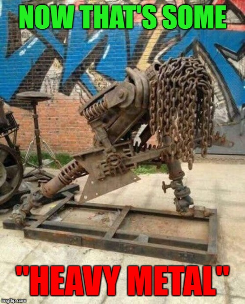 "Music is art!!! | NOW THAT'S SOME ""HEAVY METAL"" 