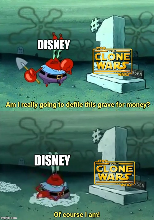 Am i really going to defile this grave for money disney star wars the clone wars meme | DISNEY DISNEY | image tagged in mr krabs am i really going to have to defile this grave for,memes,spongebob,star wars,disney | made w/ Imgflip meme maker