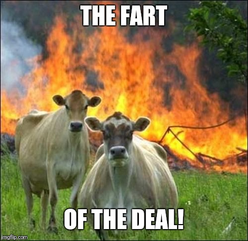 Evil Cows |  THE FART; OF THE DEAL! | image tagged in memes,evil cows | made w/ Imgflip meme maker