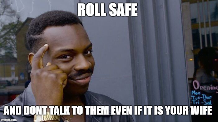 Roll Safe Think About It Meme | ROLL SAFE AND DONT TALK TO THEM EVEN IF IT IS YOUR WIFE | image tagged in memes,roll safe think about it | made w/ Imgflip meme maker