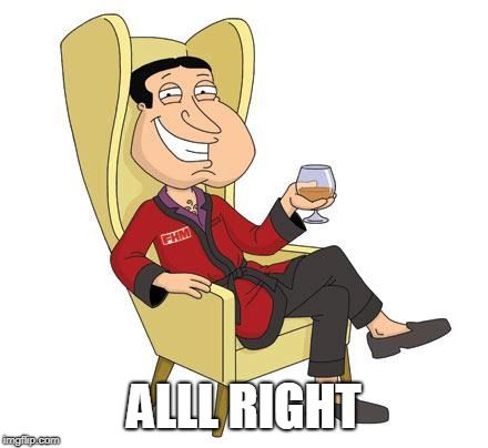 Quagmire | ALLL RIGHT | image tagged in quagmire | made w/ Imgflip meme maker