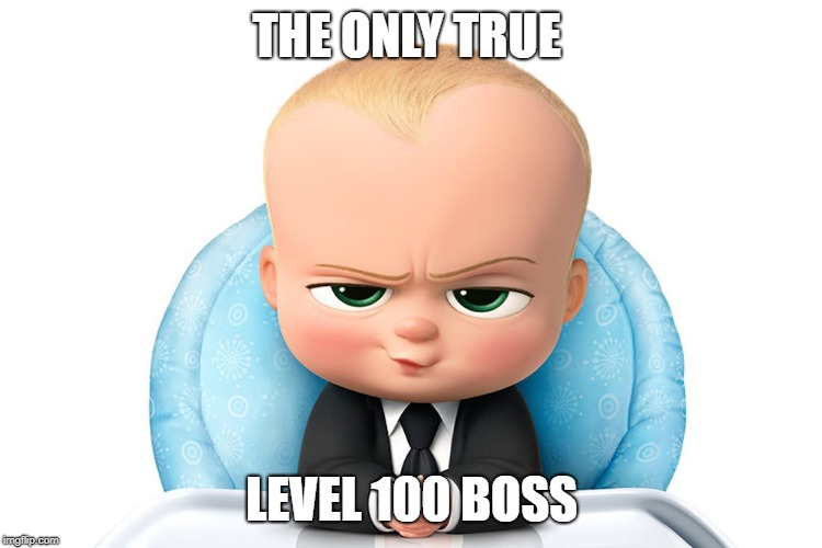 The True Level 100 Boss | THE ONLY TRUE LEVEL 100 BOSS | image tagged in joeysworldtour,baby,boss,level 100,mickey mouse | made w/ Imgflip meme maker