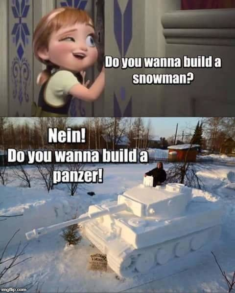 Building better | image tagged in snowman,snow day,world of tanks,girls und panzer,german,humor | made w/ Imgflip meme maker