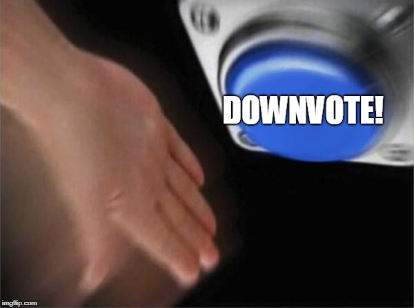 Blank Nut Button Meme | DOWNVOTE! | image tagged in memes,blank nut button | made w/ Imgflip meme maker