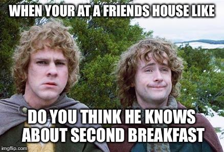 Second Breakfast Memes - Imgflip