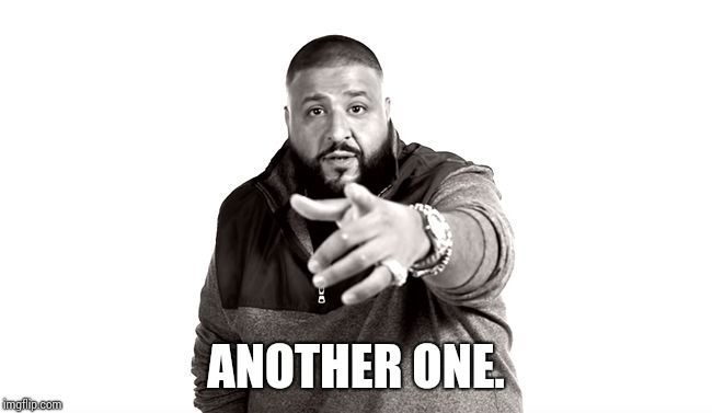 DJ Khaled Another One | ANOTHER ONE. | image tagged in dj khaled another one | made w/ Imgflip meme maker