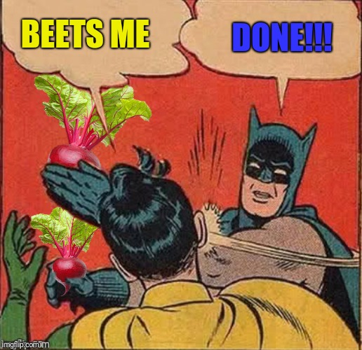 BEETS ME DONE!!! | made w/ Imgflip meme maker