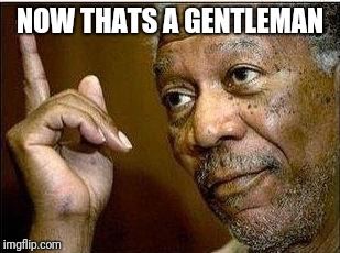 He's Right | NOW THATS A GENTLEMAN | image tagged in he's right | made w/ Imgflip meme maker