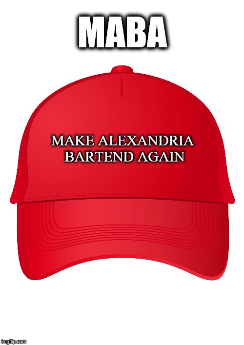 red hat | MABA MAKE ALEXANDRIA BARTEND AGAIN | image tagged in red hat | made w/ Imgflip meme maker