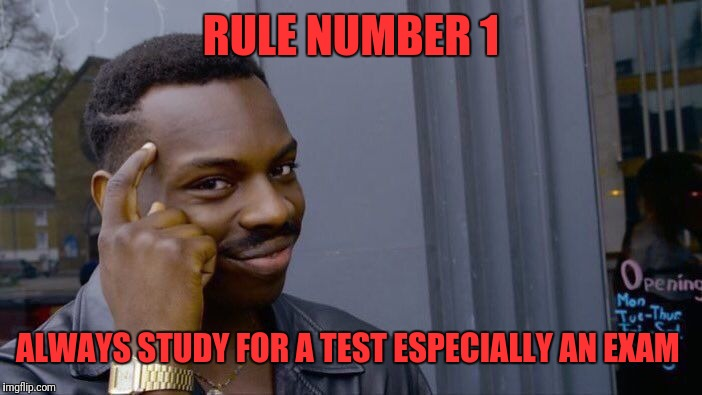 Roll Safe Think About It Meme | RULE NUMBER 1 ALWAYS STUDY FOR A TEST ESPECIALLY AN EXAM | image tagged in memes,roll safe think about it | made w/ Imgflip meme maker