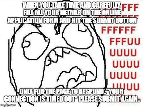 FFFFFFFUUUUUUUUUUUU | WHEN YOU TAKE TIME AND CAREFULLY FILL ALL YOUR DETAILS ON THE ONLINE APPLICATION FORM AND HIT THE SUBMIT BUTTON ONLY FOR THE PAGE TO RESPOND | image tagged in memes,fffffffuuuuuuuuuuuu | made w/ Imgflip meme maker