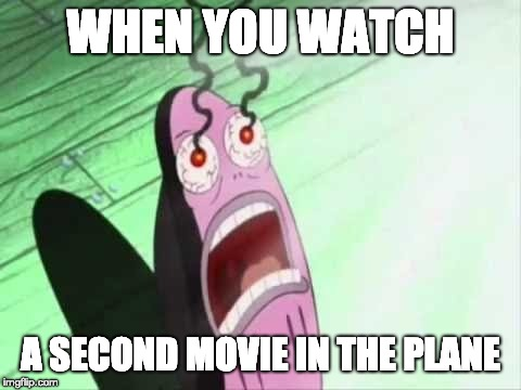 My Eyes | WHEN YOU WATCH A SECOND MOVIE IN THE PLANE | image tagged in my eyes | made w/ Imgflip meme maker