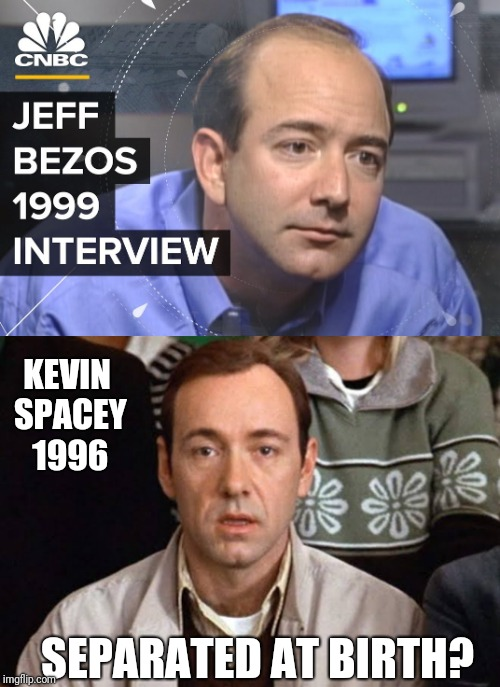 Twins  | KEVIN SPACEY 1996 SEPARATED AT BIRTH? | image tagged in funny memes,jeff bezos,kevin spacey | made w/ Imgflip meme maker