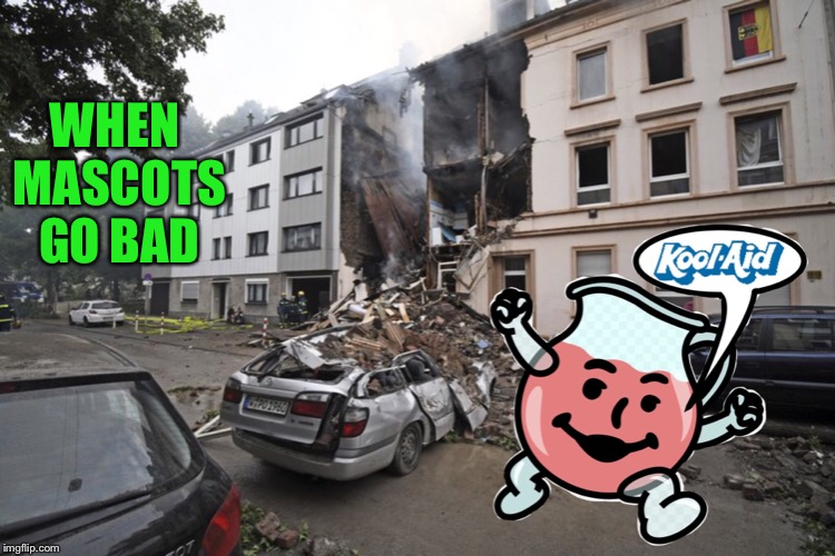 Kool-Aid on the Loose | WHEN MASCOTS GO BAD | image tagged in memes,kool aid,kool aid man | made w/ Imgflip meme maker