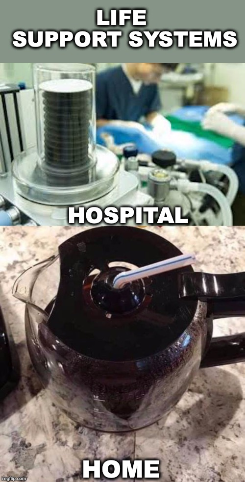 On Life Support | LIFE SUPPORT SYSTEMS HOSPITAL HOME | image tagged in coffee addict,support,save me | made w/ Imgflip meme maker