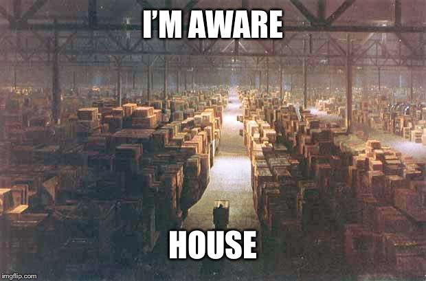 Indiana Jones Warehouse | I'M AWARE HOUSE | image tagged in indiana jones warehouse | made w/ Imgflip meme maker