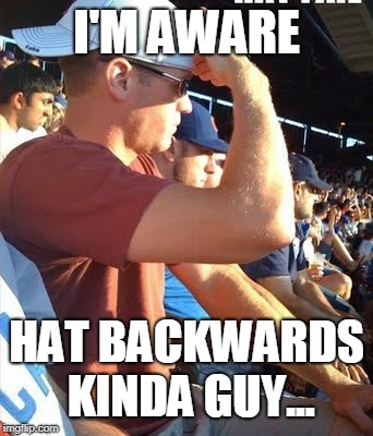 Backwards baseball hat | I'M AWARE HAT BACKWARDS KINDA GUY... | image tagged in backwards baseball hat | made w/ Imgflip meme maker