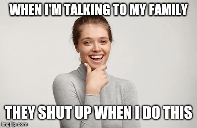 They say I'm making fun of them and my friends also when they debate | WHEN I'M TALKING TO MY FAMILY THEY SHUT UP WHEN I DO THIS | image tagged in memes,very interesting,talking | made w/ Imgflip meme maker