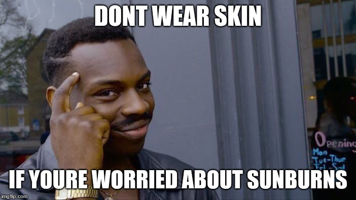 Roll Safe Think About It | DONT WEAR SKIN IF YOURE WORRIED ABOUT SUNBURNS | image tagged in memes,roll safe think about it | made w/ Imgflip meme maker