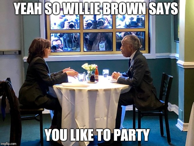 YEAH SO WILLIE BROWN SAYS YOU LIKE TO PARTY | made w/ Imgflip meme maker