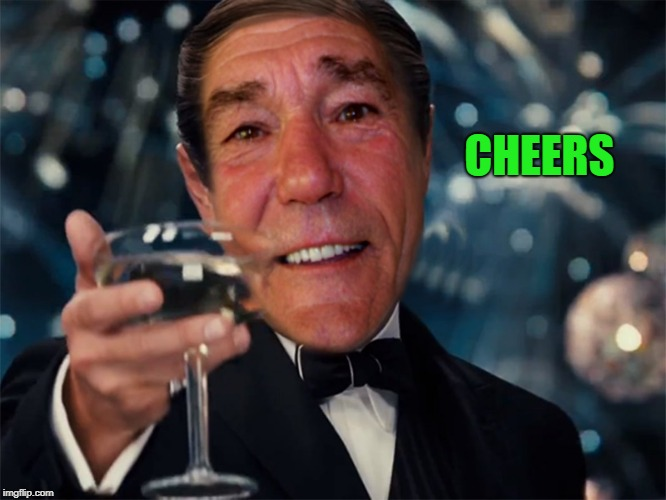 kewlew | CHEERS | image tagged in kewlew | made w/ Imgflip meme maker